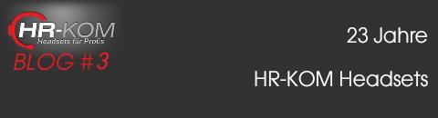 23 Jahre HR-KOM Headsets -