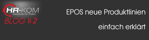 EPOS neue Produktlinien einfach erklärt -